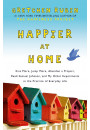 Купити - Happier at Home. Kiss More, Jump More, Abandon a Project, Read Samuel Johnson, and My Other Experiments in the Practice of Everyday Life