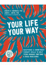 Купить - Your Life, Your Way. Acceptance and Commitment Therapy Skills to Help Teens Manage Emotions and Build Resilience