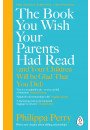 Купить - The Book You Wish Your Parents Had Read (and Your Children Will Be Glad That You Did)