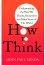 Купить - How To Think. Understanding the Way We Decide, Remember and Make Sense of the World