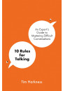 Купить - 10 Rules for Talking. An Expert's Guide to Mastering Difficult Conversations