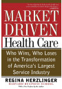 Купити - Market-Driven Health Care: Who Wins, Who Loses, in the Transformation of America's Largest Service Industry