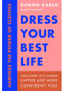 Купить - Dress Your Best Life. Harness the Power of Clothes To Transform Your Life