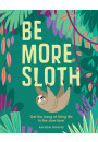 Купити - Be More Sloth: Get the hang of living life in the slow lane