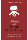 Купить - Talking with Female Serial Killers - A chilling study of the most evil women in the world