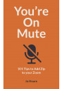 Купить - You're On Mute. 101 Tips to Add Zip to your Zoom