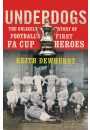 Купити - Underdogs. The Unlikely Story of Football's First FA Cup Heroes