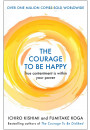 Купити - The Courage to be Happy. True Contentment Is Within Your Power