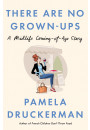 Купить - There Are No Grown-Ups. A midlife coming-of-age story