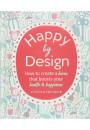 Купити - Happy by Design. How to create a home that boosts your health & happiness