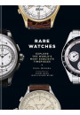 Купить - Rare Watches: Explore the World's Most Exquisite Timepieces