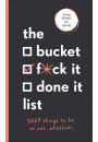 Купить - The Bucket, F*ck it, Done it List 3,669 Things to Do. Or Not. Whatever