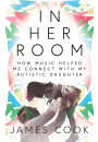 Купить - In Her Room: How Music Helped Me Connect With My Autistic Daughter