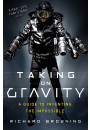 Купить - Taking on Gravity: A Guide to Inventing the Impossible