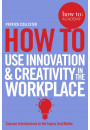 Купить - How to Use Innovation & Creativity in the Workplace