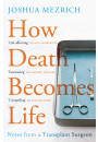 Купити - How Death Becomes Life. Notes from a Transplant Surgeon