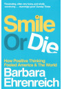 Купити - Smile or Die: How Positive Thinking Fooled America and the World