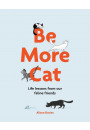 Купити - Be More Cat: Life Lessons from Our Feline Friends