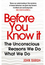 Купить - Before You Know It. The Unconscious Reasons We Do What We Do