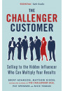 Купити - The Challenger Customer. Selling to the Hidden Influencer Who Can Multiply Your Results