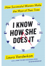 Купить - I Know How She Does It: How Successful Women Make The Most Of Their Time