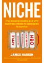 Купить - Niche. The missing middle and why business needs to specialise to survive