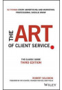 Купить - The Art of Client Service : The Classic Guide, Updated for Today's Marketers and Advertisers