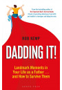Купить - Dadding It!: Landmark Moments in Your Life as a Father… and How to Survive Them