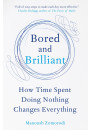 Купити - Bored and Brilliant: How Time Spent Doing Nothing Changes Everything