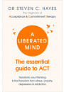 Купити - A Liberated Mind: The essential guide to ACT
