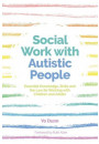 Купить - Social Work with Autistic People. Essential Knowledge, Skills and the Law for Working with Children and Adults