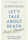 Купити - Let's Talk about Death (over Dinner). The Essential Guide to Life's Most Important Conversation