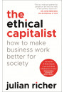 Купити - The Ethical Capitalist: How to Make Business Work Better for Society
