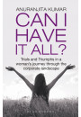 Купити - Can I Have It All: Trials and Triumphs in a woman's journey through the corporate landscape