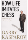 Купить - How Life Imitates Chess. Insights into Life as a Game of Strategy
