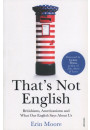 Купить - That's Not English. Britishisms, Americanisms and What Our English Says About Us