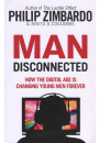 Купить - Man Disconnected. How the Digital Age is Changing Young Men Forever