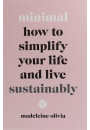 Купити - Minimal: How to Simplify Your Life and Live Sustainably