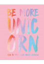 Купити - Be More Unicorn: How to Find Your Inner Sparkle