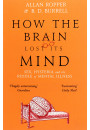 Купить - How The Brain Lost Its Mind. Sex, Hysteria and the Riddle of Mental Illness
