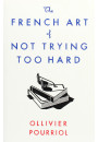 Купить - The French Art of Not Trying Too Hard