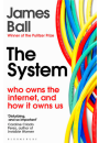Купить -  The System: Who Owns the Internet, and How It Owns Us
