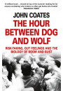 Купить - The Hour Between Dog And Wolf: Risk-taking, Gut Feelings and the Biology of Boom and Bust