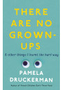 Купить - There Are No Grown-Ups & Other Things I Learnt the Hard Way. A Midlife Coming-of-Age Story