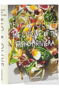 Фото - Fig & Olive. The Cuisine of the French Riviera