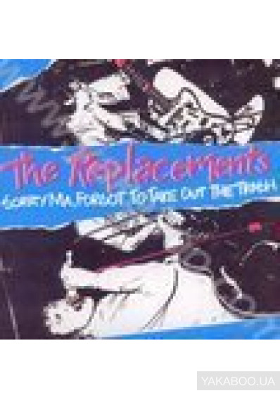 Фото - The Replacements: Sorry Ma, Forgot to Take Out the Trash... (Import)