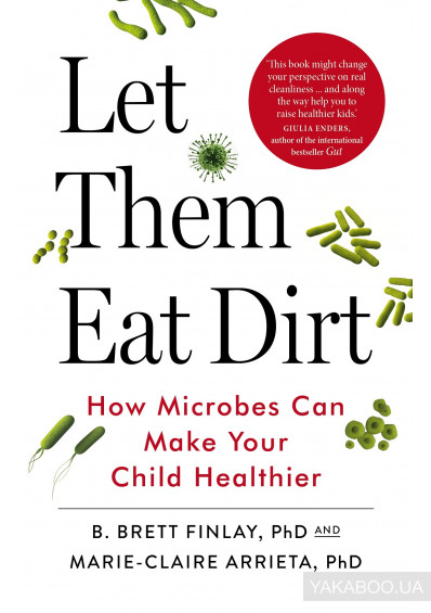 Фото - Let Them Eat Dirt. Saving Your Child from an Oversanitized World