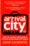 Arrival City. How the Largest Migration in History is Reshaping Our World