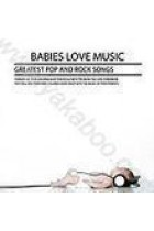 Купити - Музика - Сборник: Babies Love Music. Greatest Pop and Rock Songs