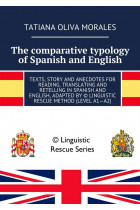 Купити - Електронні книжки - The comparative typology ofSpanish and English. Texts, story and anecdotes for reading, translating and retelling inSpanish and English, adapted by © Linguistic Rescue method (level A1—A2)